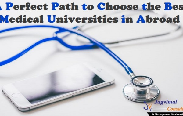 A Perfect Path to Choose the Best Medical Universities in Abroad