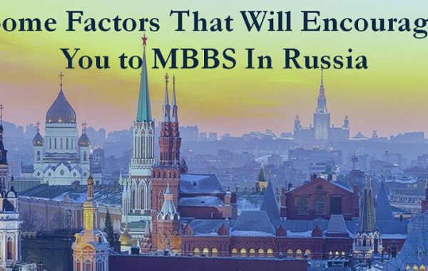 Some Factors That Will Encourage You to MBBS in Russia