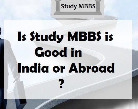 Is Study MBBS is Good in India or Abroad?